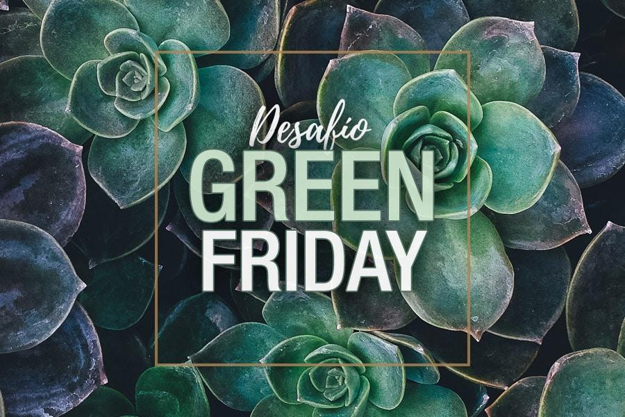 """Desafío Green Friday: Ser """"Green"""" los 365 días del año"""